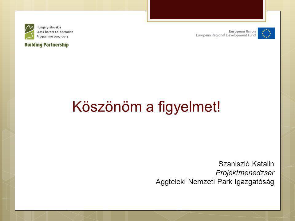 Köszönöm a figyelmet! Szaniszló Katalin Projektmenedzser Aggteleki Nemzeti Park Igazgatóság