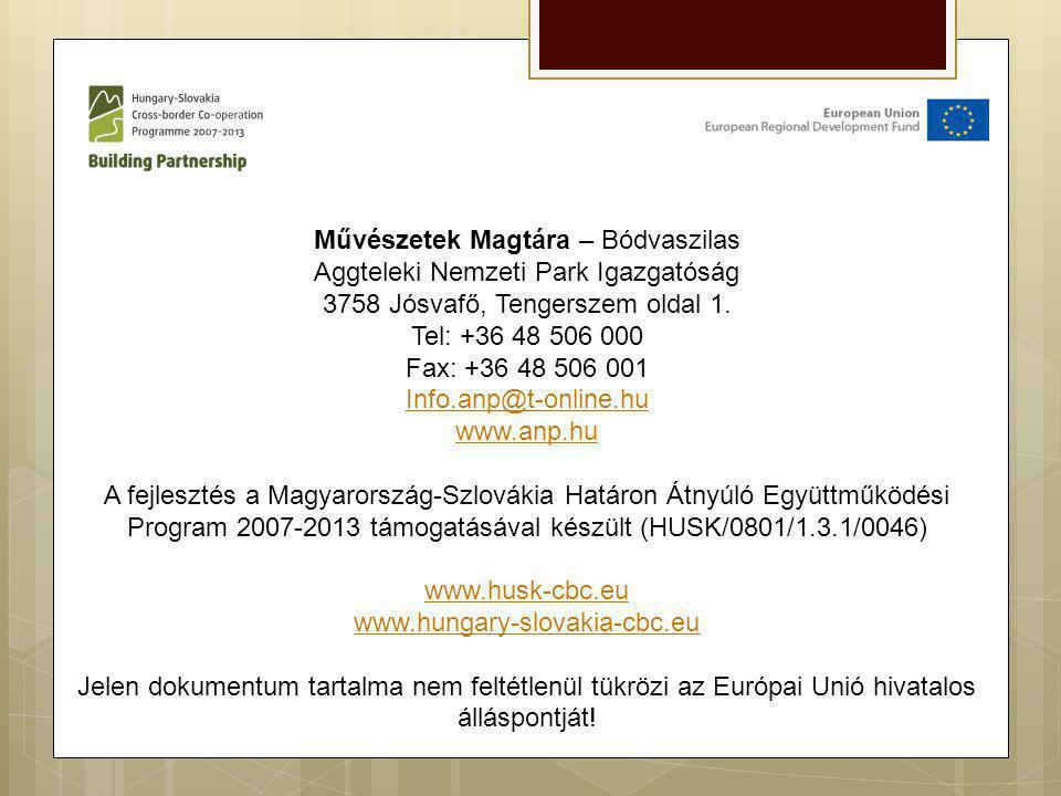 Művészetek Magtára – Bódvaszilas Aggteleki Nemzeti Park Igazgatóság 3758 Jósvafő, Tengerszem oldal 1. Tel: +36 48 506 000 Fax: +36 48 506 001 Info.anp