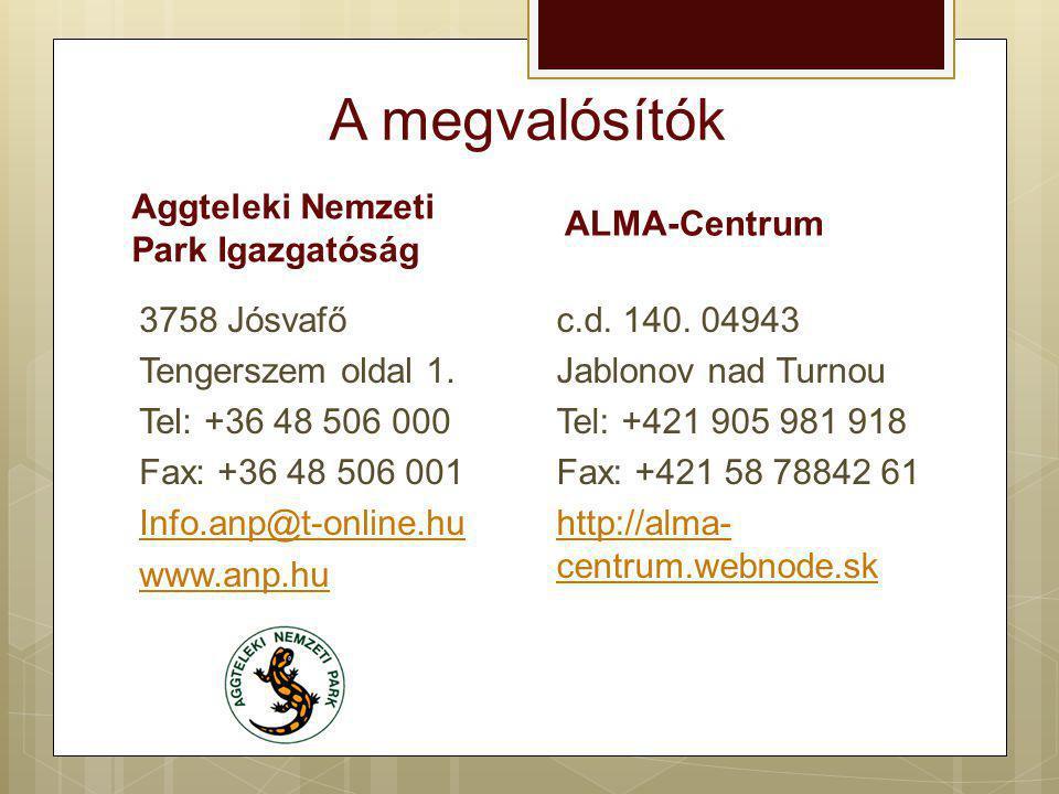 A megvalósítók Aggteleki Nemzeti Park Igazgatóság 3758 Jósvafő Tengerszem oldal 1. Tel: +36 48 506 000 Fax: +36 48 506 001 Info.anp@t-online.hu www.an