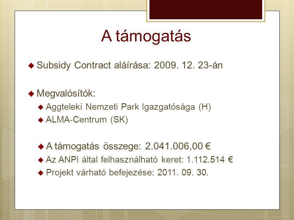 A támogatás  Subsidy Contract aláírása: 2009. 12. 23-án  Megvalósítók:  Aggteleki Nemzeti Park Igazgatósága (H)  ALMA-Centrum (SK)  A támogatás ö
