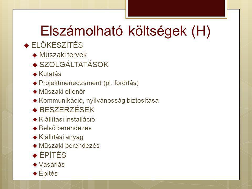 Elszámolható költségek (H)  ELŐKÉSZÍTÉS  Műszaki tervek  SZOLGÁLTATÁSOK  Kutatás  Projektmenedzsment (pl. fordítás)  Műszaki ellenőr  Kommuniká