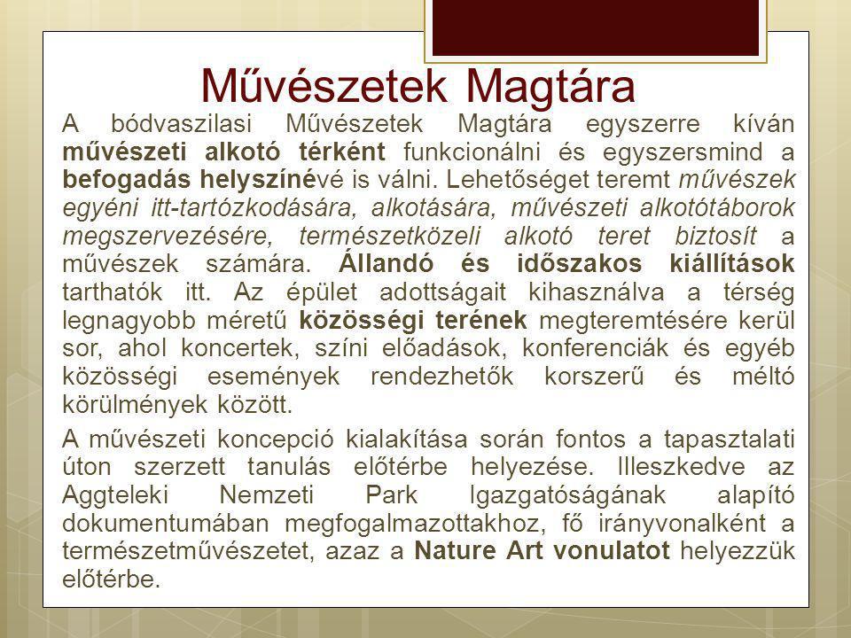 Művészetek Magtára A bódvaszilasi Művészetek Magtára egyszerre kíván művészeti alkotó térként funkcionálni és egyszersmind a befogadás helyszínévé is