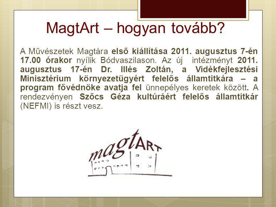 MagtArt – hogyan tovább? A Művészetek Magtára első kiállítása 2011. augusztus 7-én 17.00 órakor nyílik Bódvaszilason. Az új intézményt 2011. augusztus