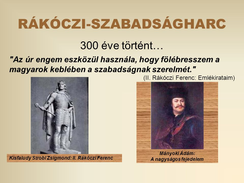 RÁKÓCZI-SZABADSÁGHARC 300 éve történt… Az úr engem eszközül használa, hogy fölébresszem a magyarok keblében a szabadságnak szerelmét. (II.