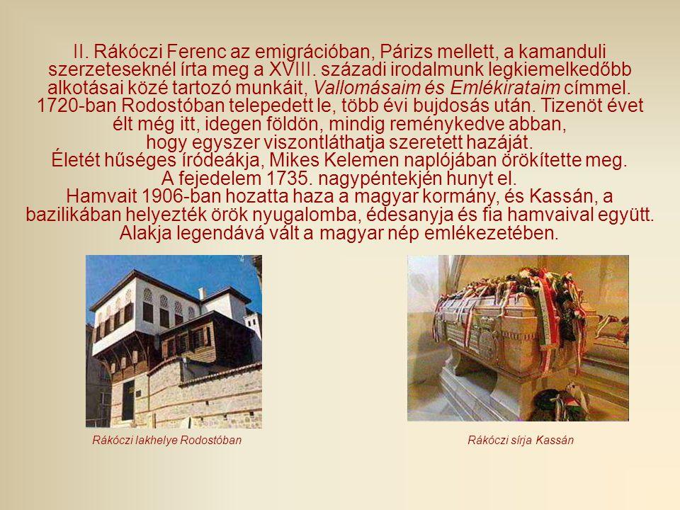 II. Rákóczi Ferenc az emigrációban, Párizs mellett, a kamanduli szerzeteseknél írta meg a XVIII. századi irodalmunk legkiemelkedőbb alkotásai közé tar