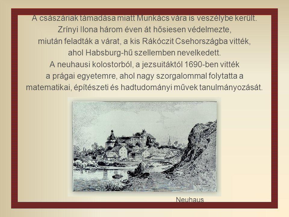 A császáriak támadása miatt Munkács vára is veszélybe került. Zrínyi Ilona három éven át hősiesen védelmezte, miután feladták a várat, a kis Rákóczit