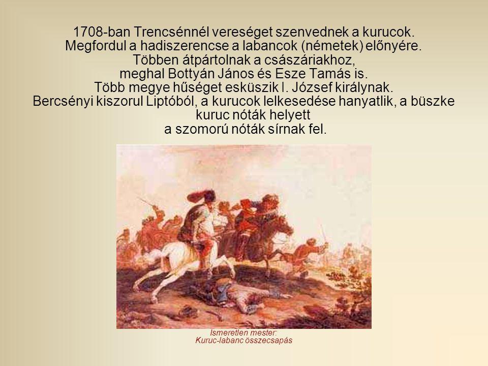 1708-ban Trencsénnél vereséget szenvednek a kurucok. Megfordul a hadiszerencse a labancok (németek) előnyére. Többen átpártolnak a császáriakhoz, megh