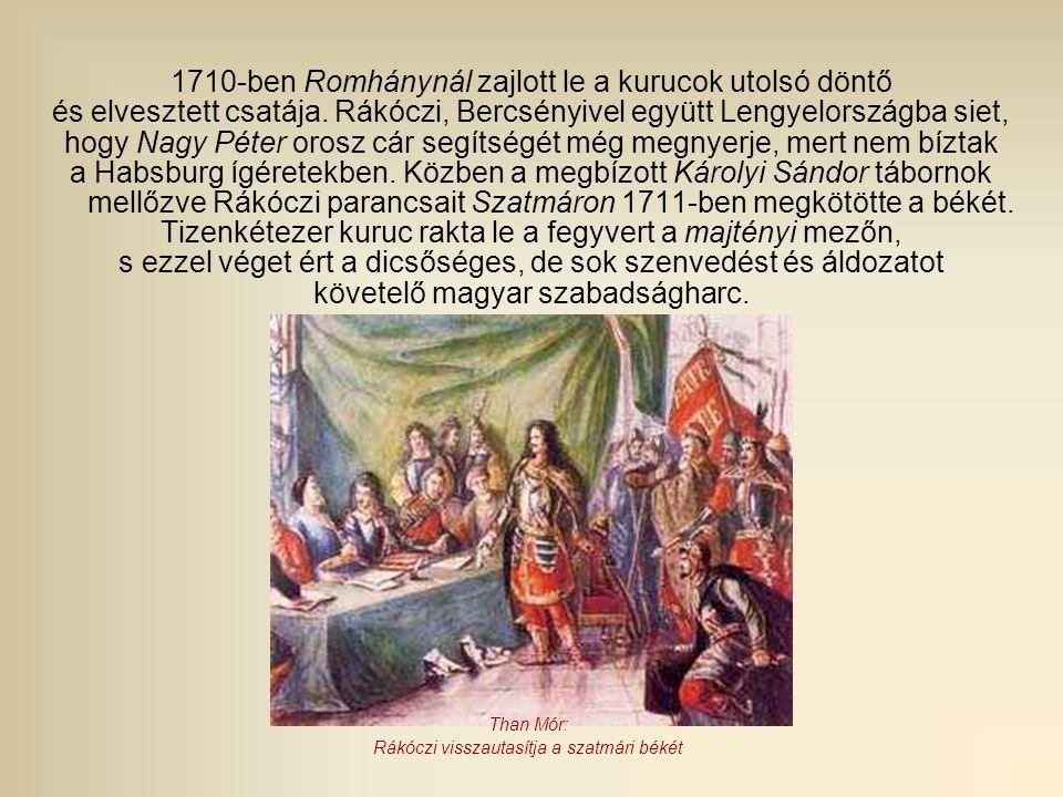 1710-ben Romhánynál zajlott le a kurucok utolsó döntő és elvesztett csatája. Rákóczi, Bercsényivel együtt Lengyelországba siet, hogy Nagy Péter orosz