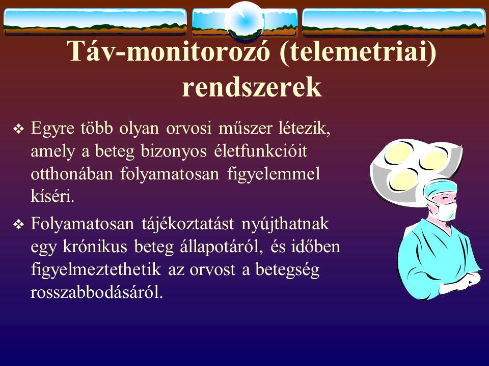 Táv-monitorozó (telemetriai) rendszerek  Egyre több olyan orvosi műszer létezik, amely a beteg bizonyos életfunkcióit otthonában folyamatosan figyelemmel kíséri.