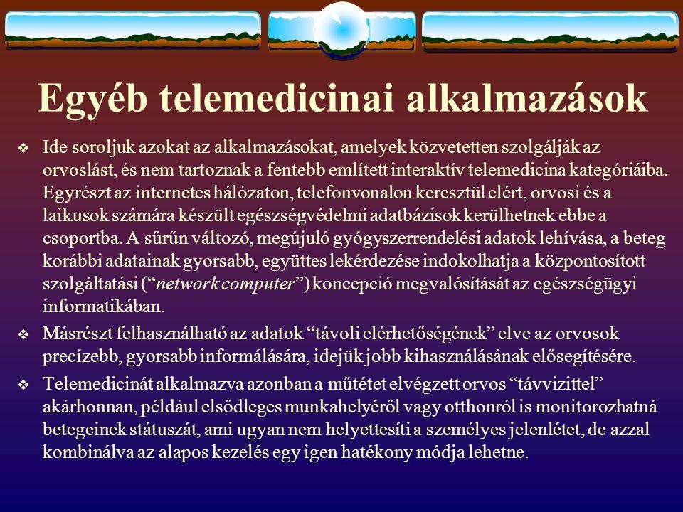 Egyéb telemedicinai alkalmazások  Ide soroljuk azokat az alkalmazásokat, amelyek közvetetten szolgálják az orvoslást, és nem tartoznak a fentebb említett interaktív telemedicina kategóriáiba.