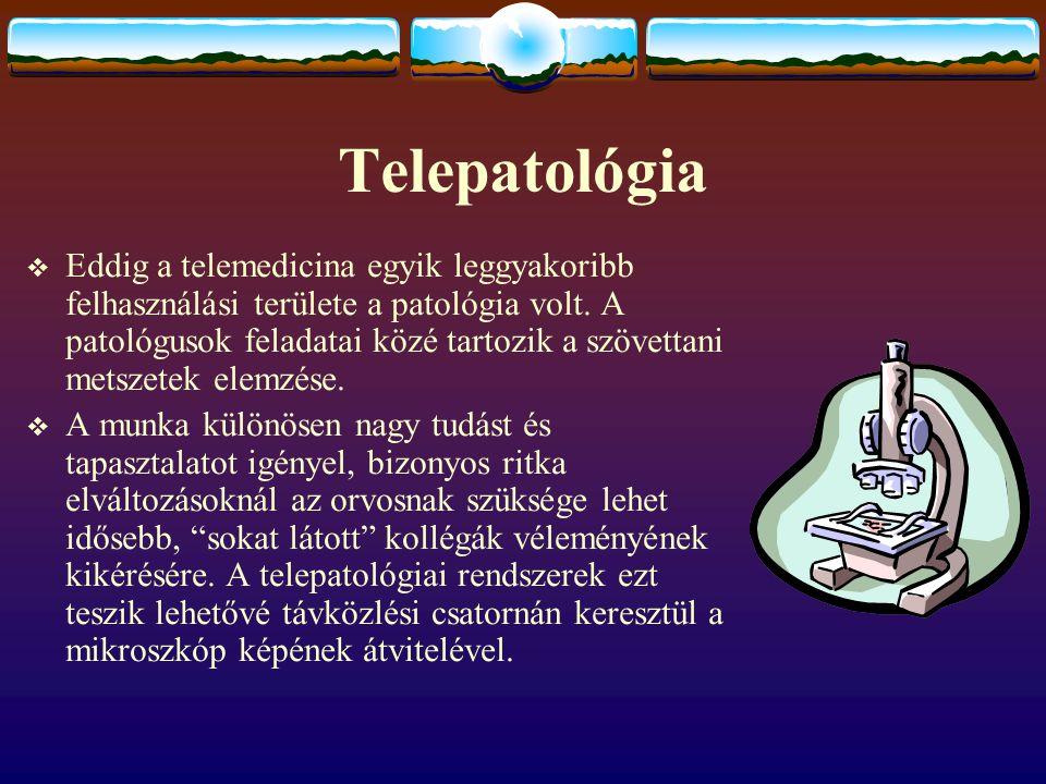 Telepatológia  Eddig a telemedicina egyik leggyakoribb felhasználási területe a patológia volt. A patológusok feladatai közé tartozik a szövettani me