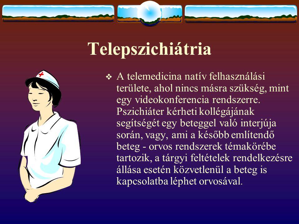 Telepszichiátria  A telemedicina natív felhasználási területe, ahol nincs másra szükség, mint egy videokonferencia rendszerre. Pszichiáter kérheti ko