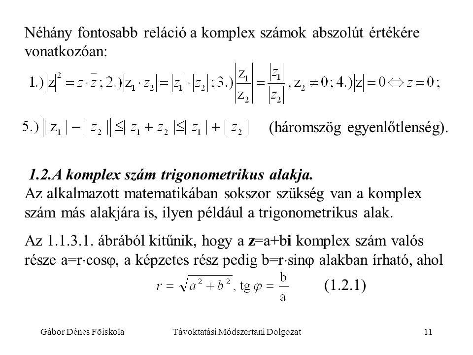 Gábor Dénes FõiskolaTávoktatási Módszertani Dolgozat11 Néhány fontosabb reláció a komplex számok abszolút értékére vonatkozóan: (háromszög egyenlőtlen