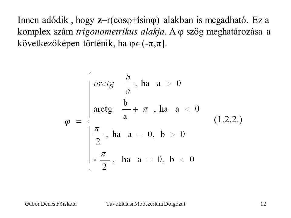 Gábor Dénes FõiskolaTávoktatási Módszertani Dolgozat12 Innen adódik, hogy z=r(cos  +isin  ) alakban is megadható. Ez a komplex szám trigonometrikus