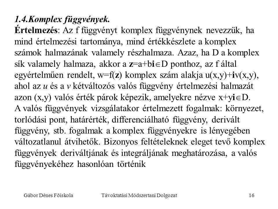 Gábor Dénes FõiskolaTávoktatási Módszertani Dolgozat16 1.4.Komplex függvények. Értelmezés: Az f függvényt komplex függvénynek nevezzük, ha mind értelm