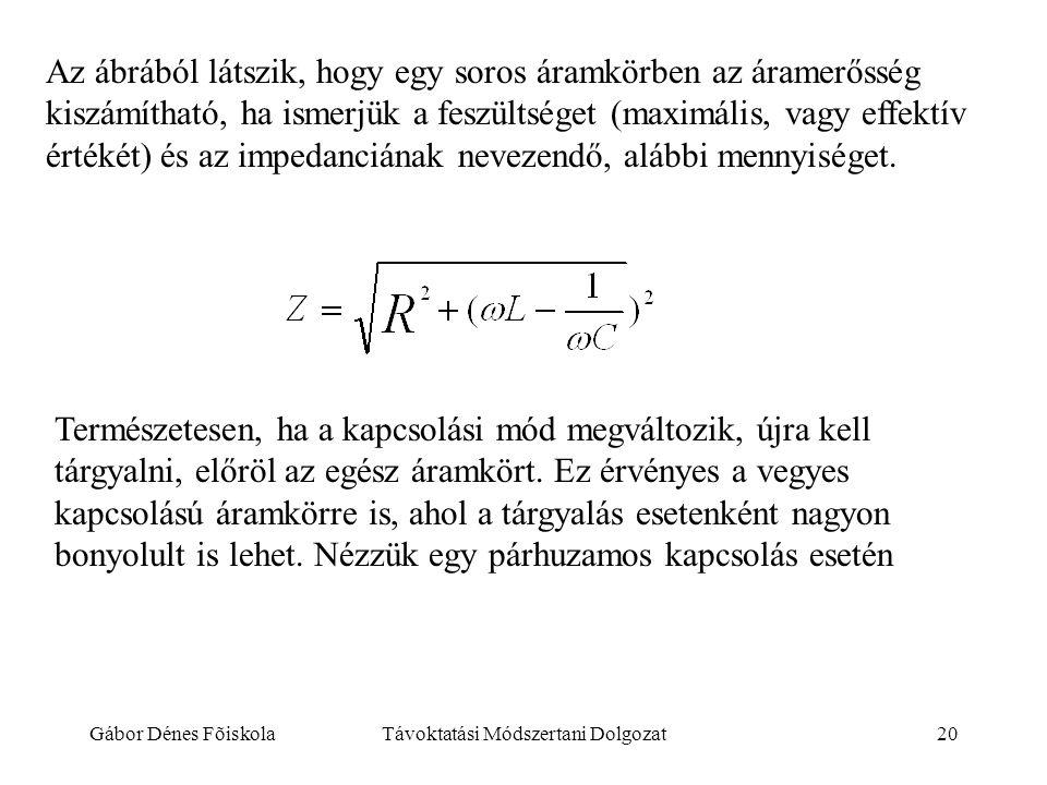 Gábor Dénes FõiskolaTávoktatási Módszertani Dolgozat20 Az ábrából látszik, hogy egy soros áramkörben az áramerősség kiszámítható, ha ismerjük a feszül
