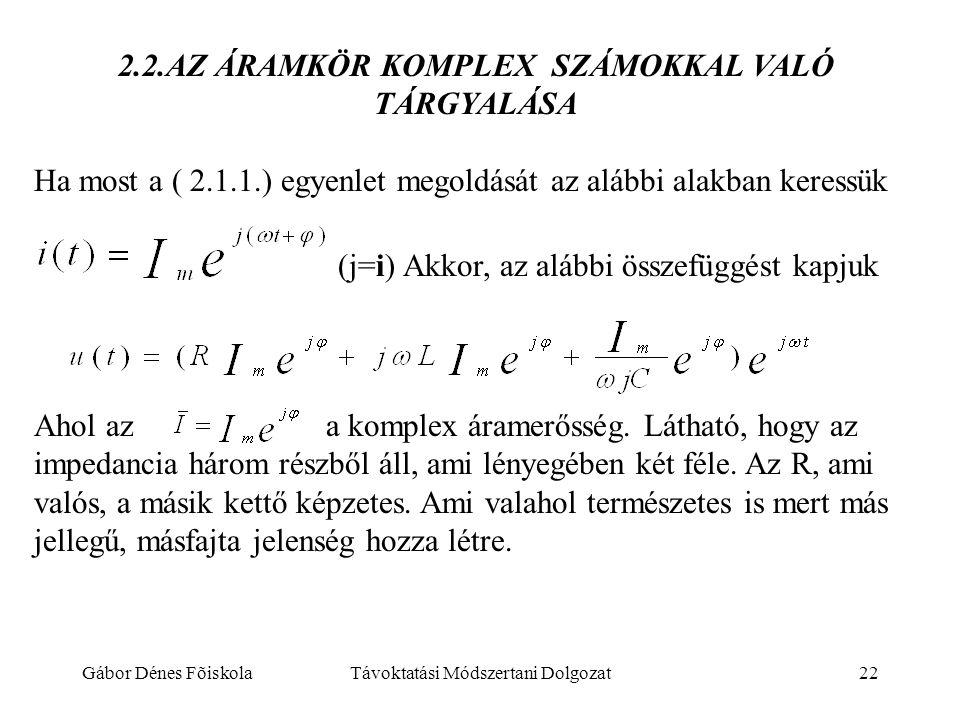 Gábor Dénes FõiskolaTávoktatási Módszertani Dolgozat22 2.2.AZ ÁRAMKÖR KOMPLEX SZÁMOKKAL VALÓ TÁRGYALÁSA Ha most a ( 2.1.1.) egyenlet megoldását az alá