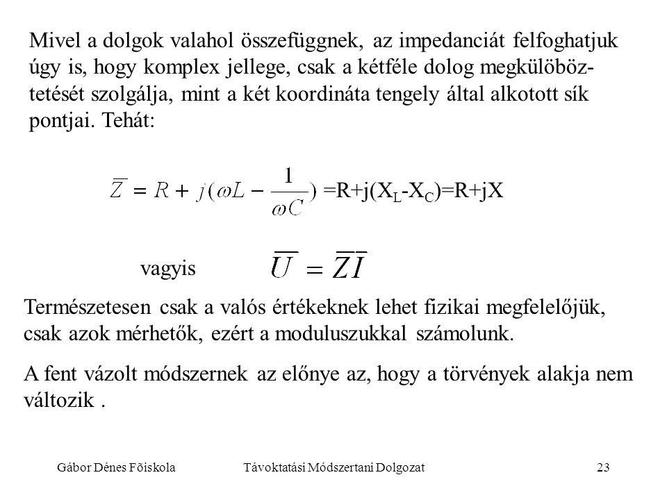Gábor Dénes FõiskolaTávoktatási Módszertani Dolgozat23 Mivel a dolgok valahol összefüggnek, az impedanciát felfoghatjuk úgy is, hogy komplex jellege,