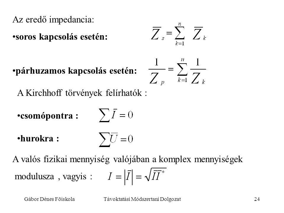 Gábor Dénes FõiskolaTávoktatási Módszertani Dolgozat24 Az eredő impedancia: •soros kapcsolás esetén: •párhuzamos kapcsolás esetén: A Kirchhoff törvény