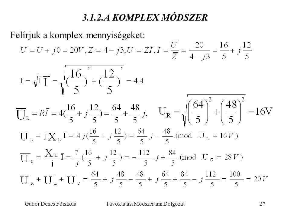 Gábor Dénes FõiskolaTávoktatási Módszertani Dolgozat27 3.1.2.A KOMPLEX MÓDSZER Felírjuk a komplex mennyiségeket: