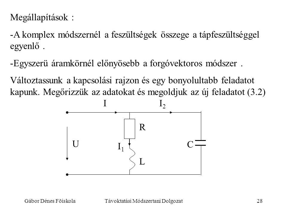 Gábor Dénes FõiskolaTávoktatási Módszertani Dolgozat28 Megállapítások : -A komplex módszernél a feszültségek összege a tápfeszültséggel egyenlő. -Egys
