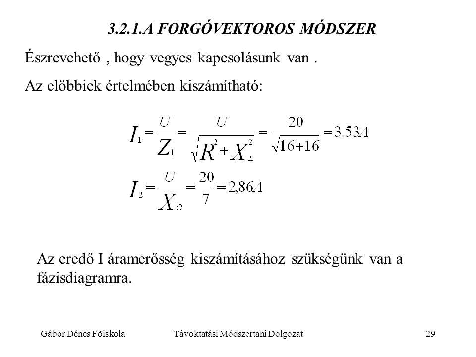 Gábor Dénes FõiskolaTávoktatási Módszertani Dolgozat29 3.2.1.A FORGÓVEKTOROS MÓDSZER Észrevehető, hogy vegyes kapcsolásunk van. Az elöbbiek értelmében