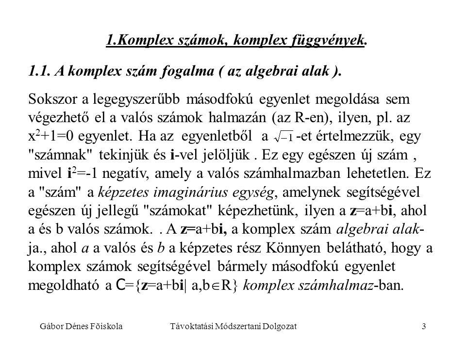 Gábor Dénes FõiskolaTávoktatási Módszertani Dolgozat3 1.Komplex számok, komplex függvények. 1.1. A komplex szám fogalma ( az algebrai alak ). Sokszor