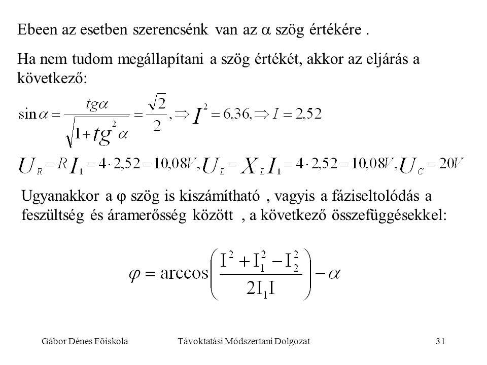 Gábor Dénes FõiskolaTávoktatási Módszertani Dolgozat31 Ebeen az esetben szerencsénk van az  szög értékére. Ha nem tudom megállapítani a szög értékét,