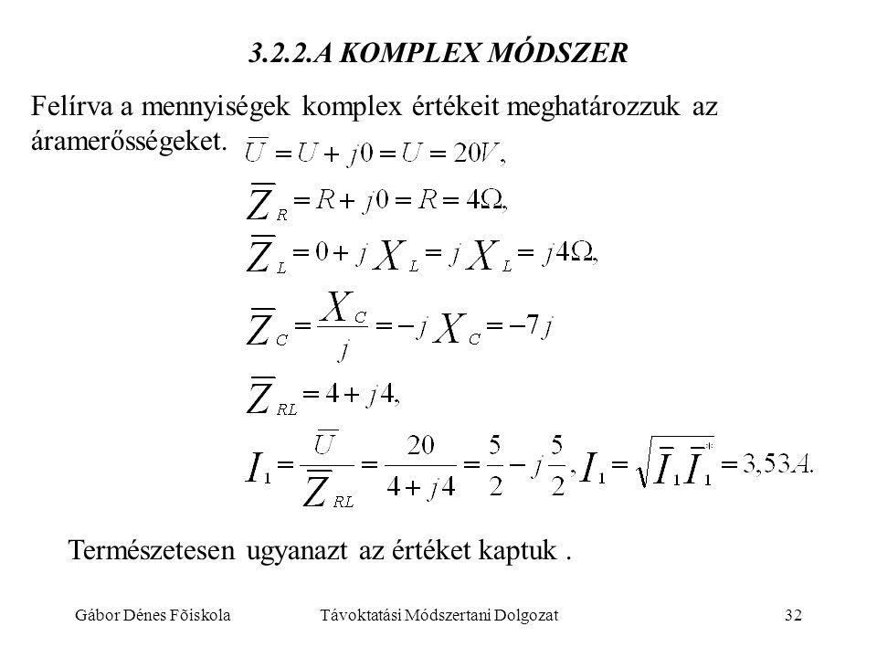 Gábor Dénes FõiskolaTávoktatási Módszertani Dolgozat32 3.2.2.A KOMPLEX MÓDSZER Felírva a mennyiségek komplex értékeit meghatározzuk az áramerősségeket