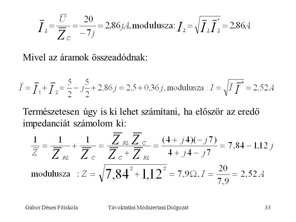 Gábor Dénes FõiskolaTávoktatási Módszertani Dolgozat33 Mivel az áramok összeadódnak: Természetesen úgy is ki lehet számítani, ha először az eredő impe