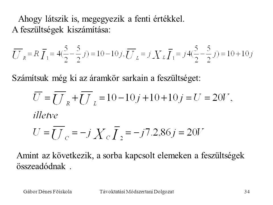 Gábor Dénes FõiskolaTávoktatási Módszertani Dolgozat34 Ahogy látszik is, megegyezik a fenti értékkel. A feszültségek kiszámítása: Számítsuk még ki az