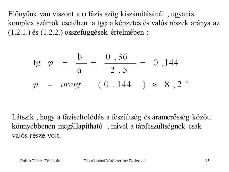 Gábor Dénes FõiskolaTávoktatási Módszertani Dolgozat35 Előnyünk van viszont a  fázis szög kiszámításánál, ugyanis komplex számok esetében a tg  a k