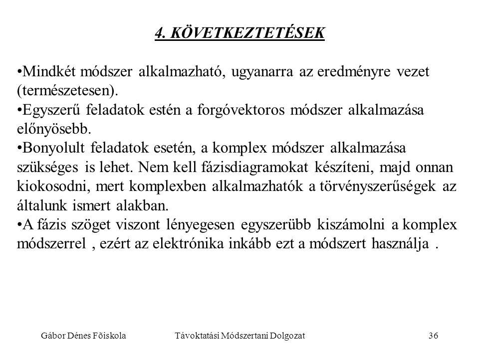 Gábor Dénes FõiskolaTávoktatási Módszertani Dolgozat36 4. KÖVETKEZTETÉSEK •Mindkét módszer alkalmazható, ugyanarra az eredményre vezet (természetesen)
