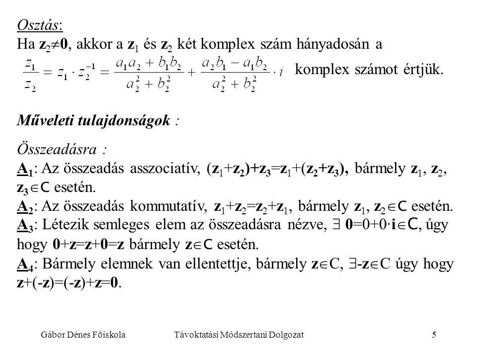 Gábor Dénes FõiskolaTávoktatási Módszertani Dolgozat5 Osztás: Ha z 2  0, akkor a z 1 és z 2 két komplex szám hányadosán a komplex számot értjük. Műve