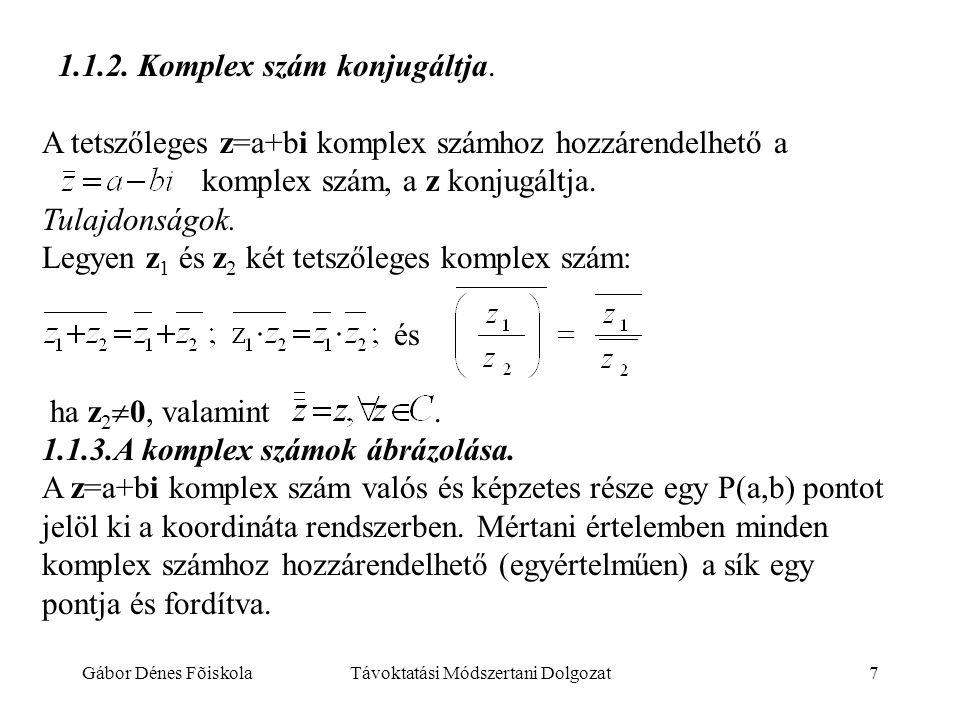 Gábor Dénes FõiskolaTávoktatási Módszertani Dolgozat7 1.1.2. Komplex szám konjugáltja. A tetszőleges z=a+bi komplex számhoz hozzárendelhető a komplex