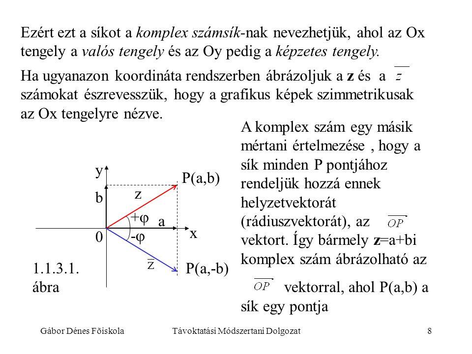Gábor Dénes FõiskolaTávoktatási Módszertani Dolgozat8 Ezért ezt a síkot a komplex számsík-nak nevezhetjük, ahol az Ox tengely a valós tengely és az Oy