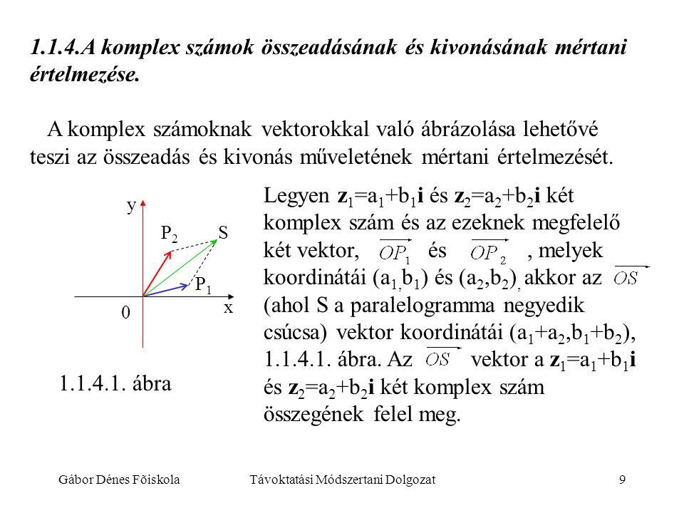 Gábor Dénes FõiskolaTávoktatási Módszertani Dolgozat9 1.1.4.A komplex számok összeadásának és kivonásának mértani értelmezése. A komplex számoknak vek