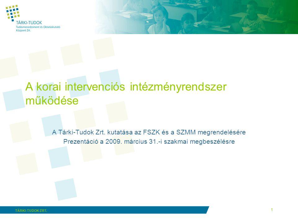 1 TÁRKI-TUDOK ZRT.A korai intervenciós intézményrendszer működése A Tárki-Tudok Zrt.