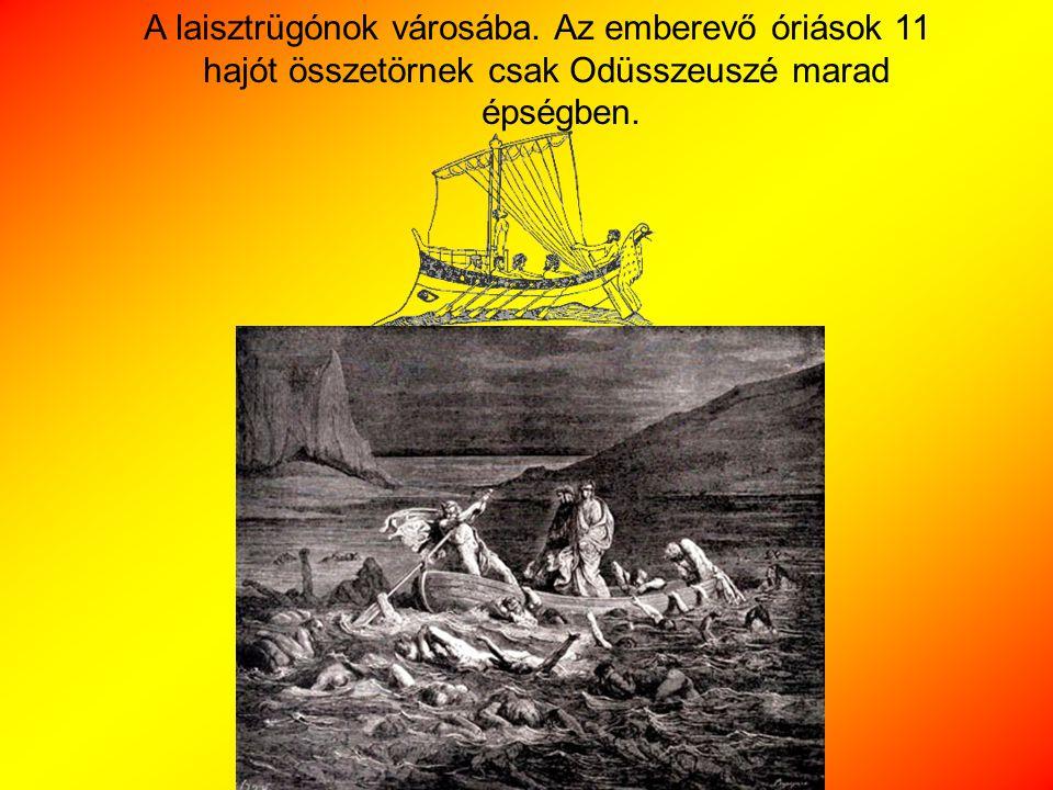 A laisztrügónok városába. Az emberevő óriások 11 hajót összetörnek csak Odüsszeuszé marad épségben.