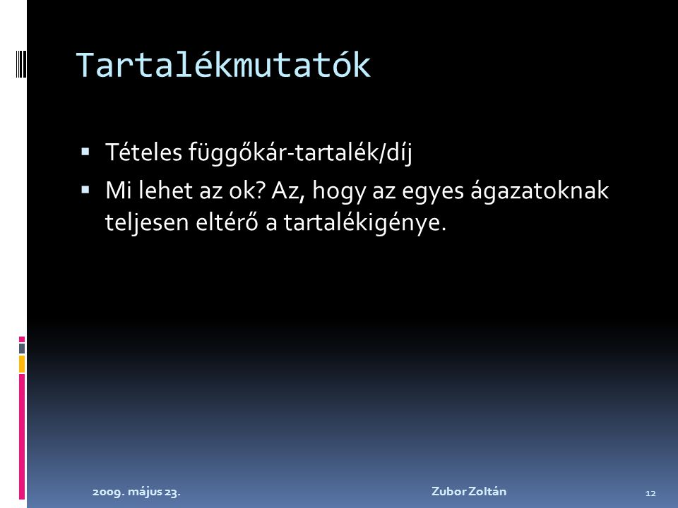 2009. május 23. Zubor Zoltán 12 Tartalékmutatók  Tételes függőkár-tartalék/díj  Mi lehet az ok.
