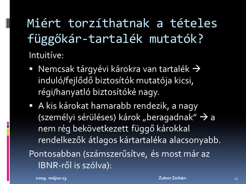 2009. május 23. Zubor Zoltán 27 Miért torzíthatnak a tételes függőkár-tartalék mutatók.