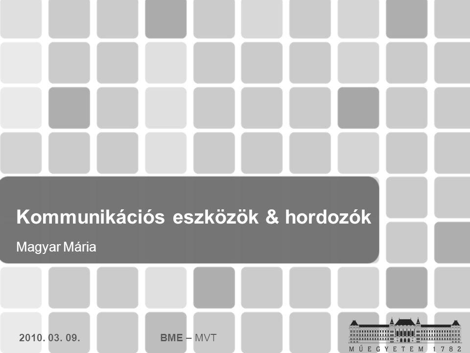 Kommunikációs eszközök & hordozók Magyar Mária 2010. 03. 09.BME – MVT