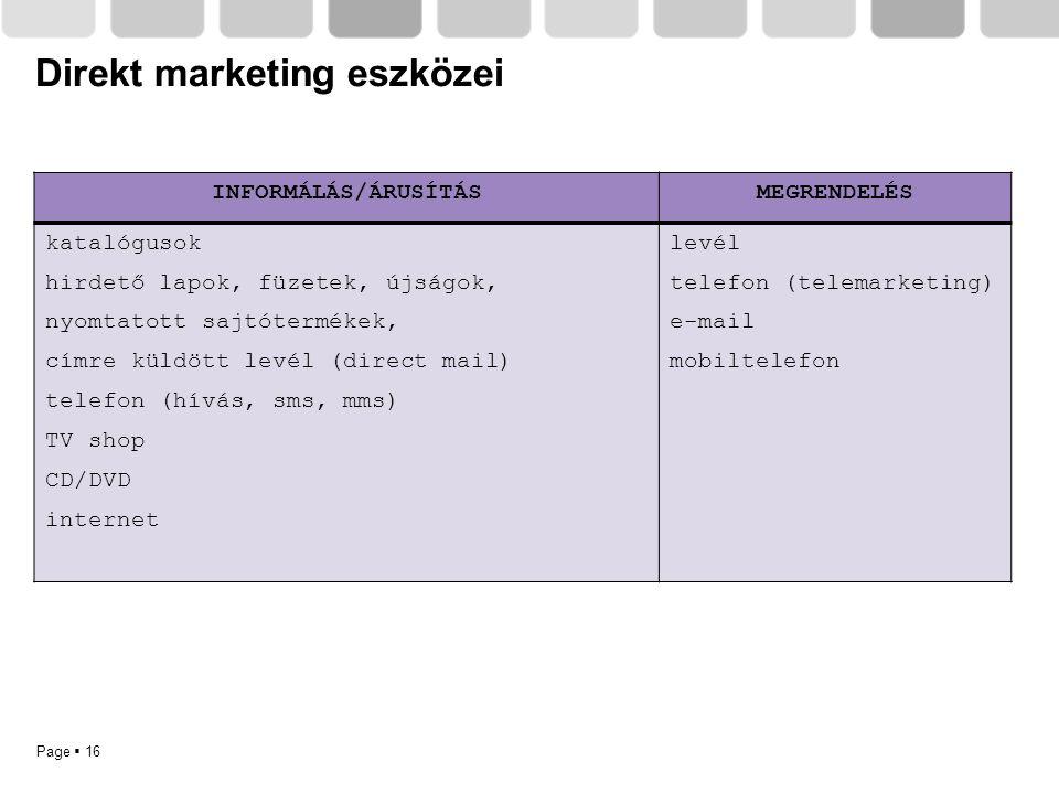 Page  16 Direkt marketing eszközei INFORMÁLÁS/ÁRUSÍTÁSMEGRENDELÉS katalógusok hirdető lapok, füzetek, újságok, nyomtatott sajtótermékek, címre küldöt
