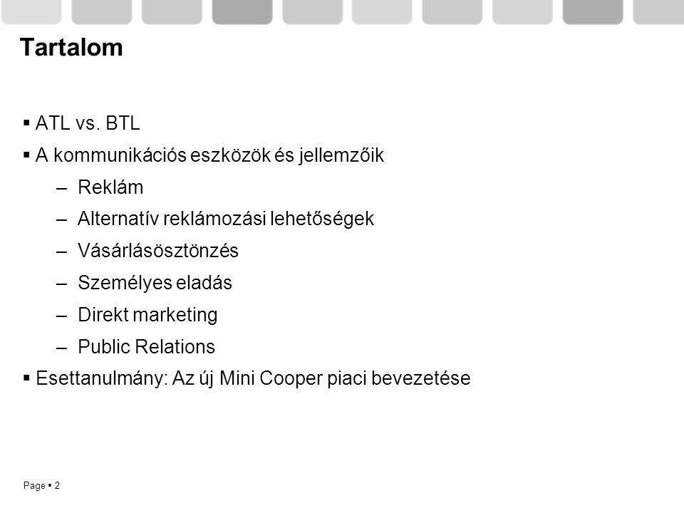 Page  2 Tartalom  ATL vs. BTL  A kommunikációs eszközök és jellemzőik –Reklám –Alternatív reklámozási lehetőségek –Vásárlásösztönzés –Személyes ela