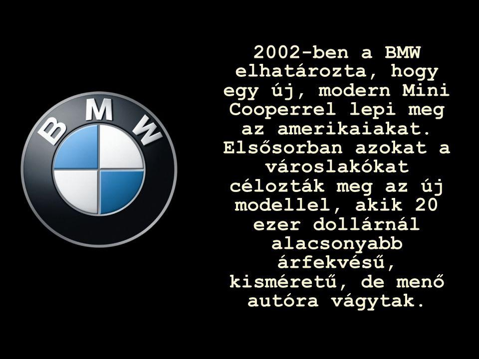 Page  24 2002-ben a BMW elhatározta, hogy egy új, modern Mini Cooperrel lepi meg az amerikaiakat. Elsősorban azokat a városlakókat célozták meg az új