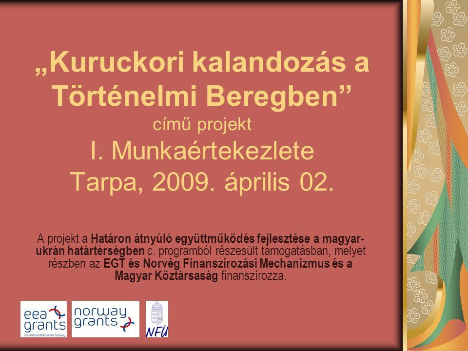 """""""Kuruckori kalandozás a Történelmi Beregben"""" című projekt I. Munkaértekezlete Tarpa, 2009. április 02. A projekt a Határon átnyúló együttműködés fejle"""