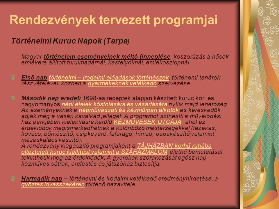 Rendezvények tervezett programjai Történelmi Kuruc Napok (Tarpa ) Magyar történelem eseményeinek méltó ünneplése, koszorúzás a hősök emlékére állított turulmadárnál, kastélyoknál, emlékoszlopnál.