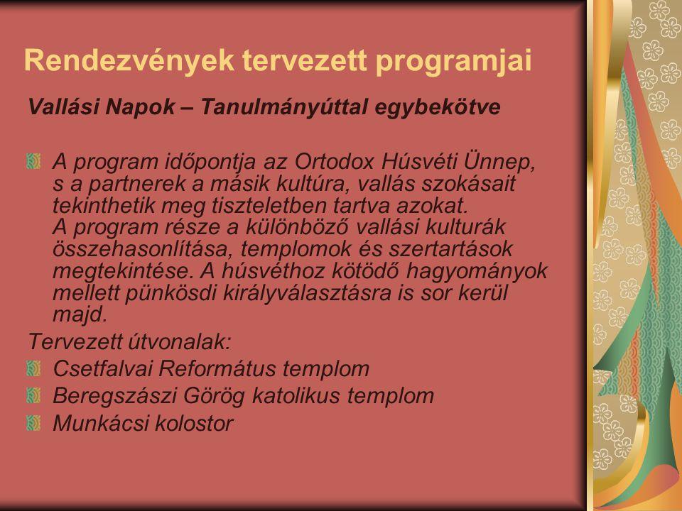 Rendezvények tervezett programjai Vallási Napok – Tanulmányúttal egybekötve A program időpontja az Ortodox Húsvéti Ünnep, s a partnerek a másik kultúr
