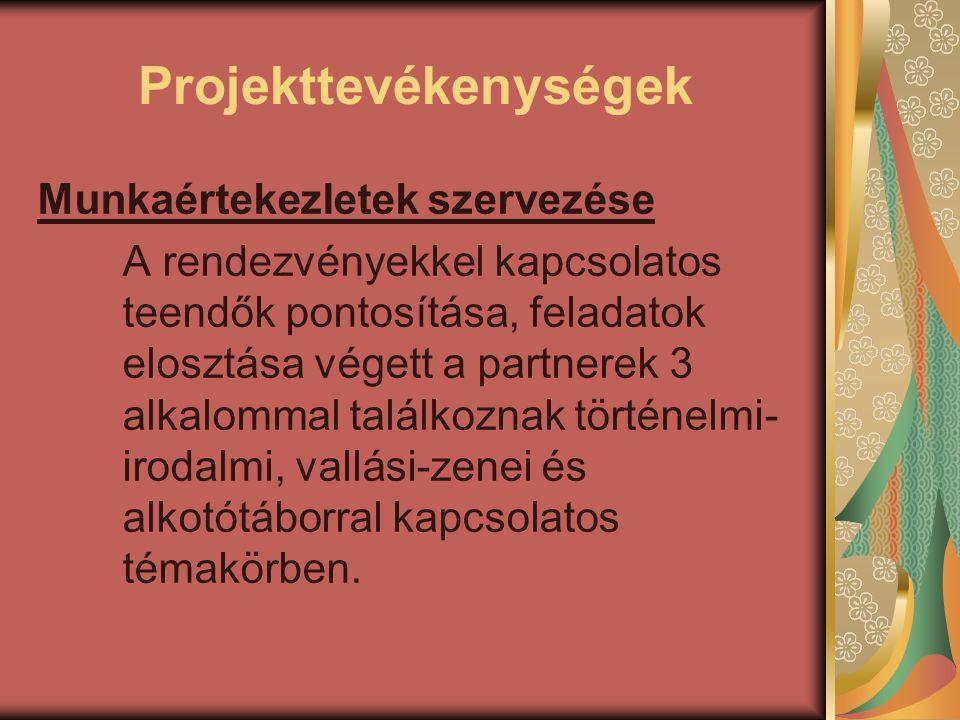 Projekttevékenységek Munkaértekezletek szervezése A rendezvényekkel kapcsolatos teendők pontosítása, feladatok elosztása végett a partnerek 3 alkalomm