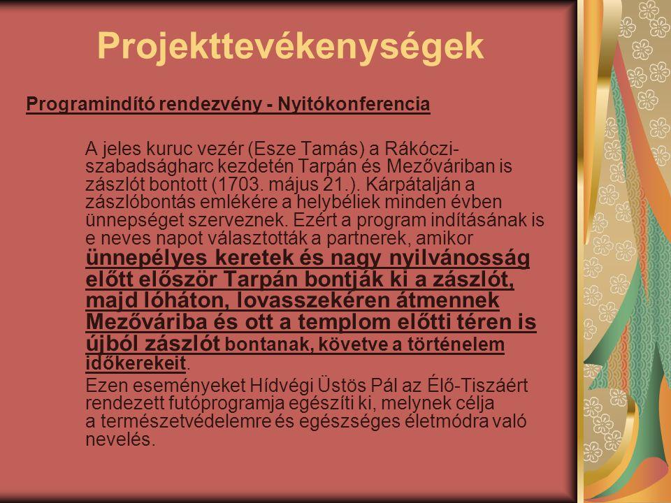 Projekttevékenységek Programindító rendezvény - Nyitókonferencia A jeles kuruc vezér (Esze Tamás) a Rákóczi- szabadságharc kezdetén Tarpán és Mezővári
